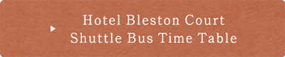 Hotel Bleston Court Shuttle Bus Time Table